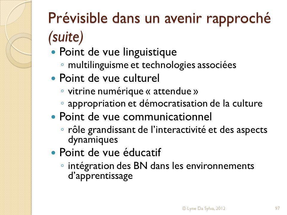 Prévisible dans un avenir rapproché (suite) Point de vue linguistique multilinguisme et technologies associées Point de vue culturel vitrine numérique