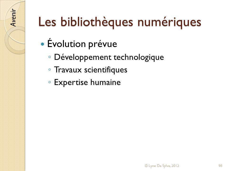 Les bibliothèques numériques Évolution prévue Développement technologique Travaux scientifiques Expertise humaine © Lyne Da Sylva, 201298 Avenir