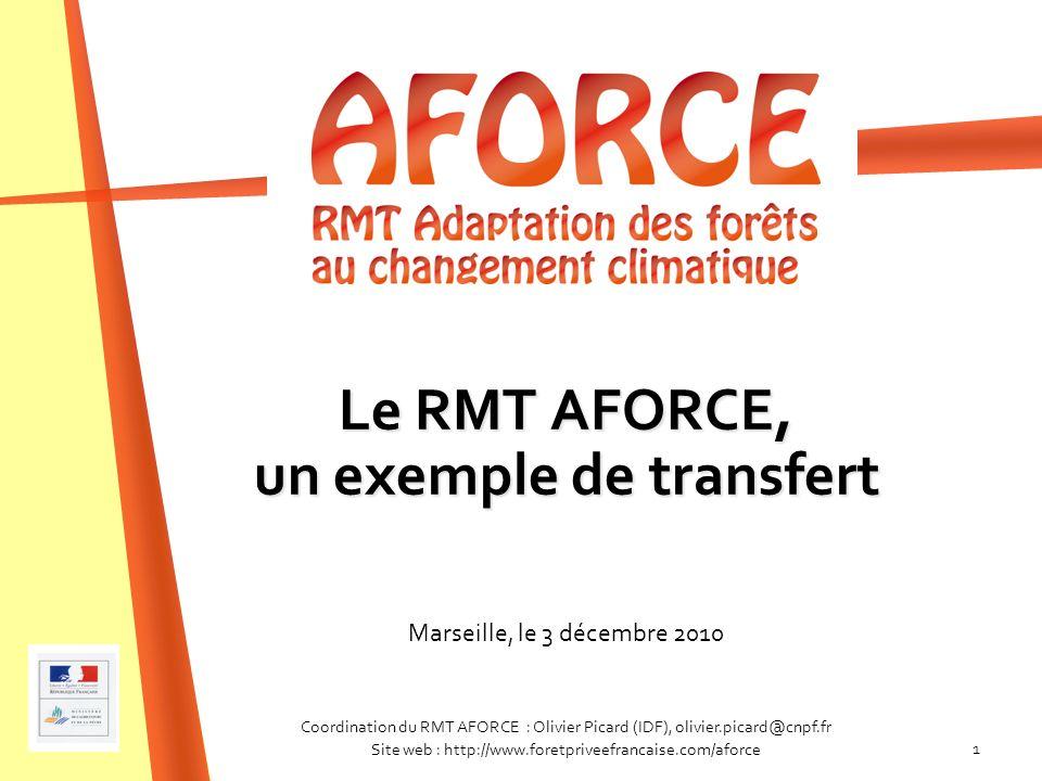 1 Le RMT AFORCE, un exemple de transfert Coordination du RMT AFORCE : Olivier Picard (IDF), olivier.picard@cnpf.fr Site web : http://www.foretpriveefr