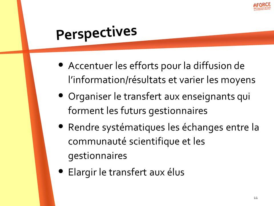 11 Accentuer les efforts pour la diffusion de linformation/résultats et varier les moyens Organiser le transfert aux enseignants qui forment les futur