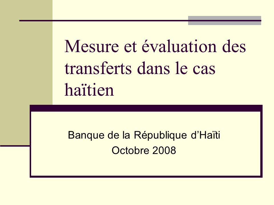 Mesure et évaluation des transferts dans le cas haïtien Banque de la République dHaïti Octobre 2008