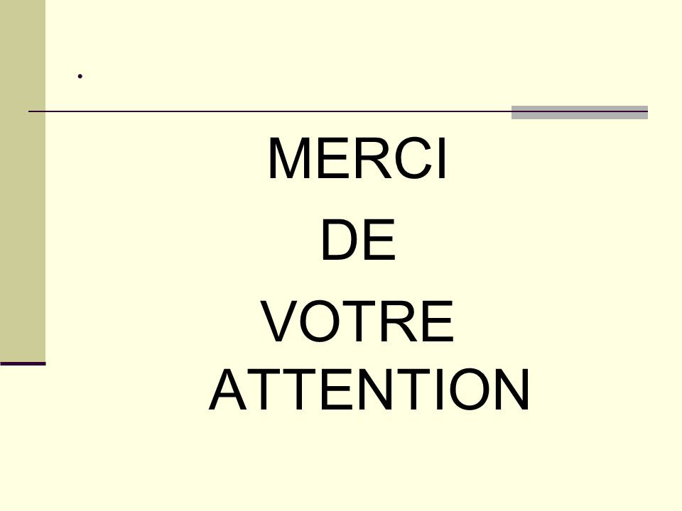 . MERCI DE VOTRE ATTENTION