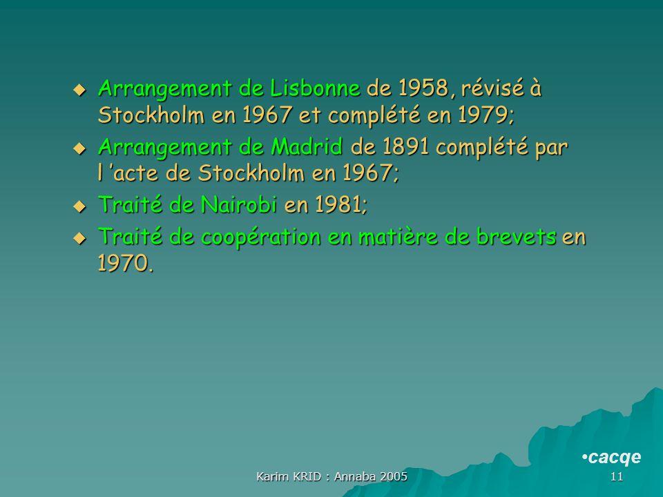 Karim KRID : Annaba 2005 11 Arrangement de Lisbonne de 1958, révisé à Stockholm en 1967 et complété en 1979; Arrangement de Lisbonne de 1958, révisé à
