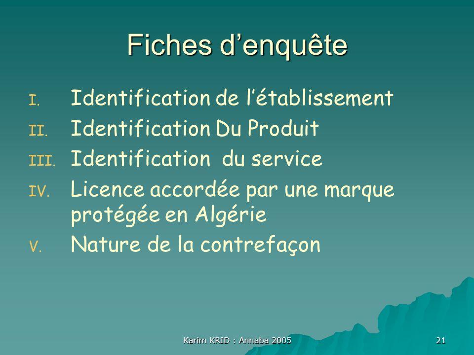 Karim KRID : Annaba 2005 21 Fiches denquête I. I. Identification de létablissement II. II. Identification Du Produit III. III. Identification du servi