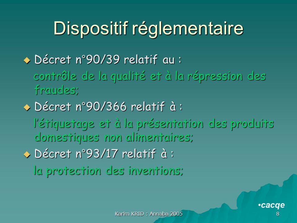 Karim KRID : Annaba 2005 8 Dispositif réglementaire Décret n°90/39 relatif au : Décret n°90/39 relatif au : contrôle de la qualité et à la répression