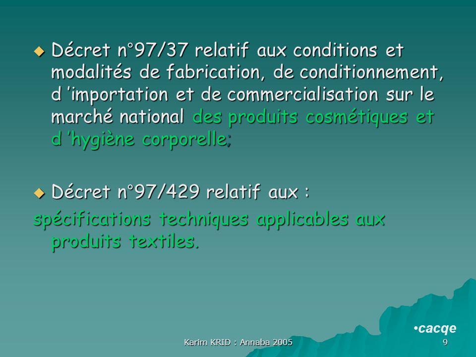 Karim KRID : Annaba 2005 9 Décret n°97/37 relatif aux conditions et modalités de fabrication, de conditionnement, d importation et de commercialisatio