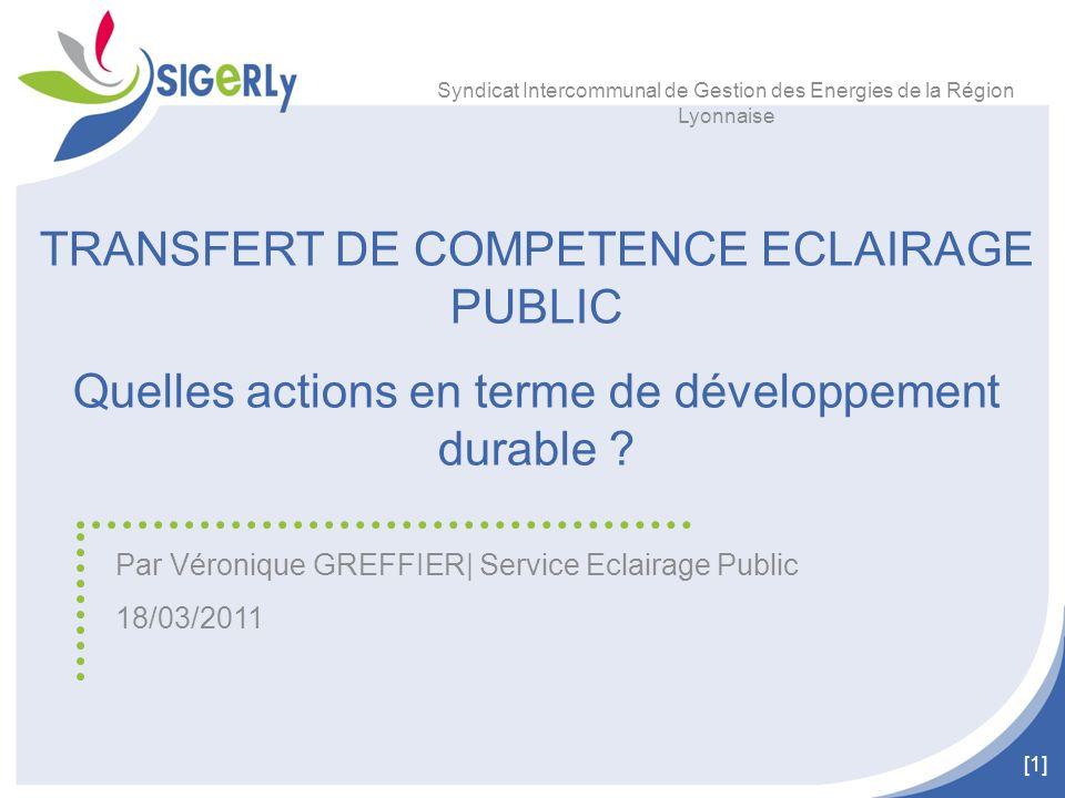 [1] TRANSFERT DE COMPETENCE ECLAIRAGE PUBLIC Quelles actions en terme de développement durable ? Par Véronique GREFFIER| Service Eclairage Public 18/0