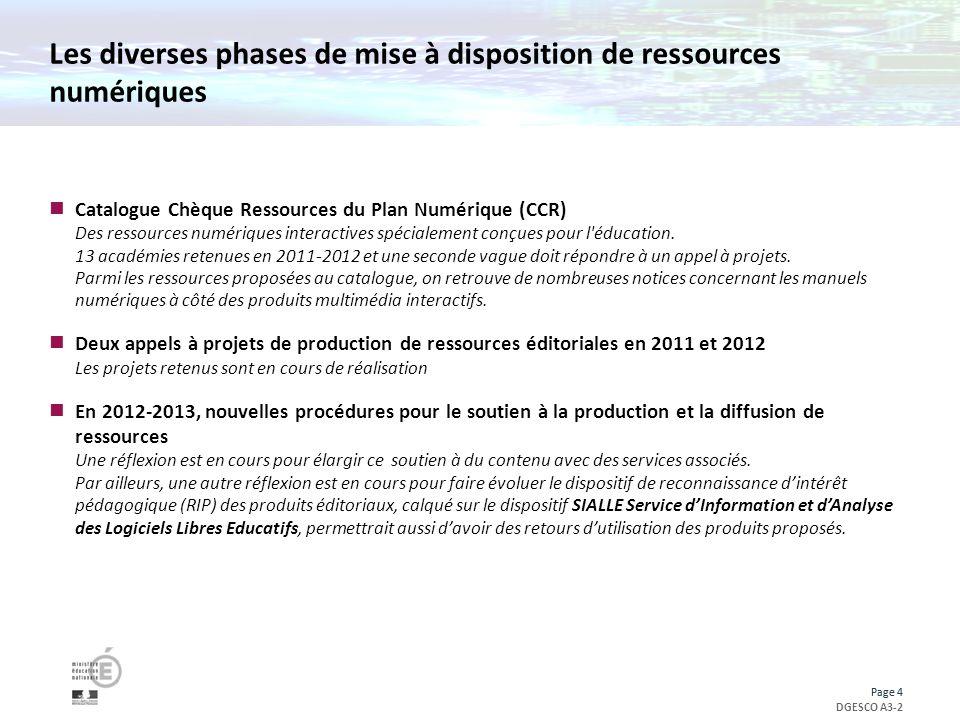 Page 4 DGESCO A3-2 Page 4 Les diverses phases de mise à disposition de ressources numériques Catalogue Chèque Ressources du Plan Numérique (CCR) Des ressources numériques interactives spécialement conçues pour l éducation.
