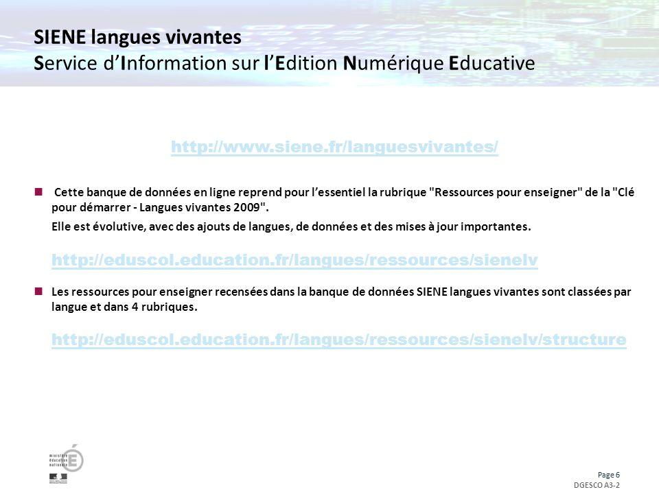 Page 6 DGESCO A3-2 Page 6 SIENE langues vivantes Service dInformation sur lEdition Numérique Educative http://www.siene.fr/languesvivantes/ Cette banque de données en ligne reprend pour lessentiel la rubrique Ressources pour enseigner de la Clé pour démarrer - Langues vivantes 2009 .