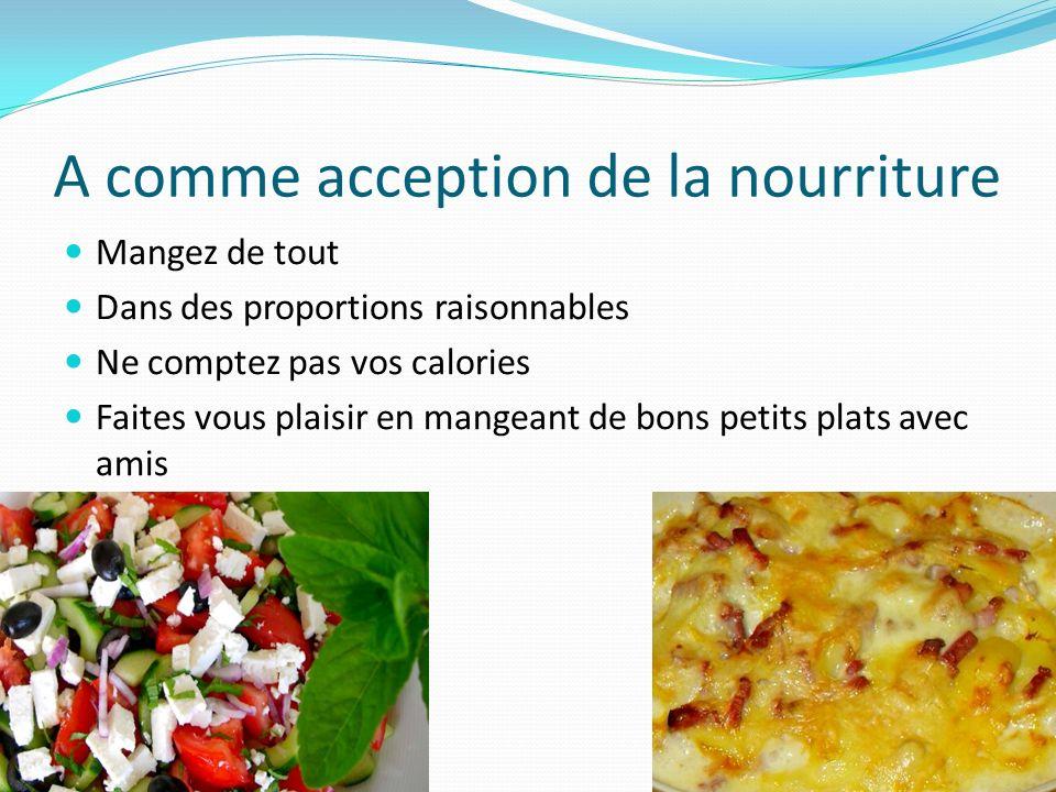 A comme acception de la nourriture Mangez de tout Dans des proportions raisonnables Ne comptez pas vos calories Faites vous plaisir en mangeant de bon