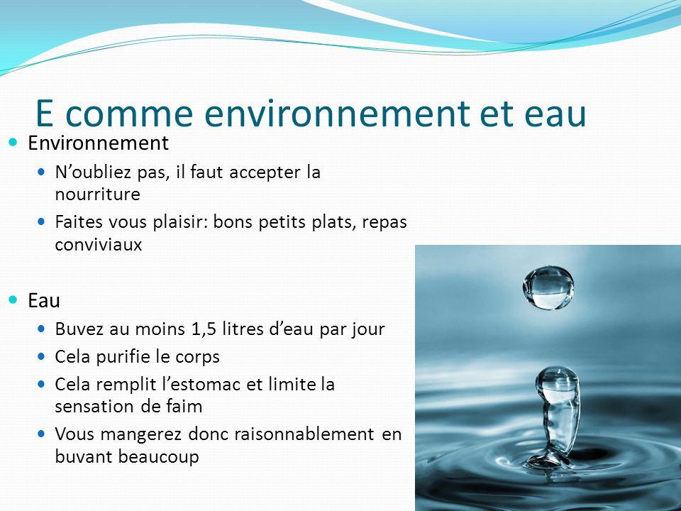 E comme environnement et eau Environnement Noubliez pas, il faut accepter la nourriture Faites vous plaisir: bons petits plats, repas conviviaux Eau B
