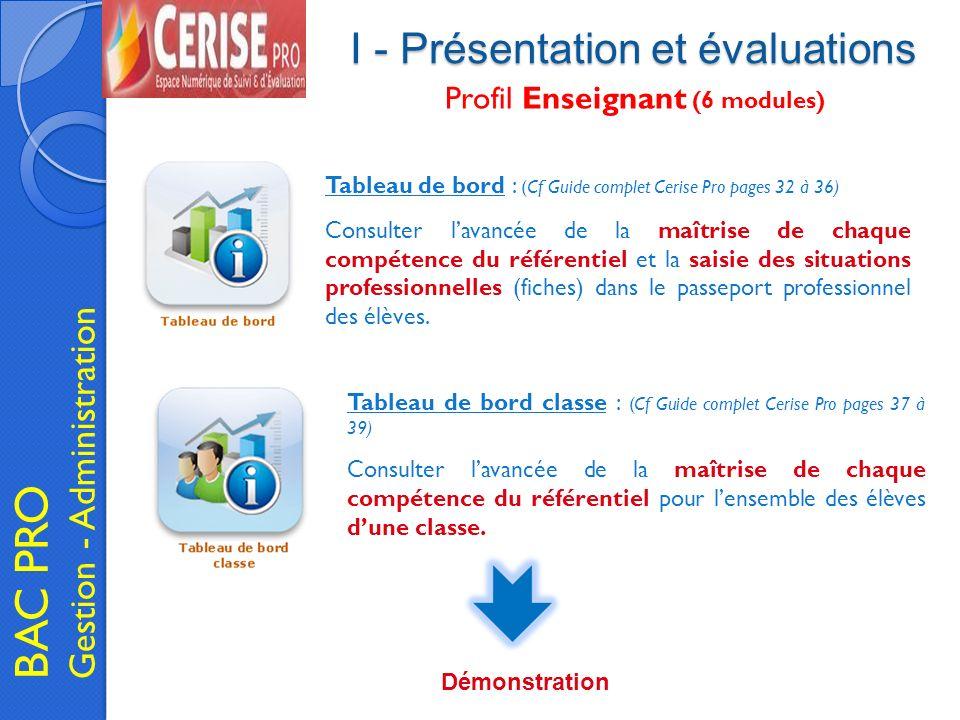 I - Présentation et évaluations BAC PRO Gestion - Administration Tableau de bord : (Cf Guide complet Cerise Pro pages 32 à 36) Consulter lavancée de l