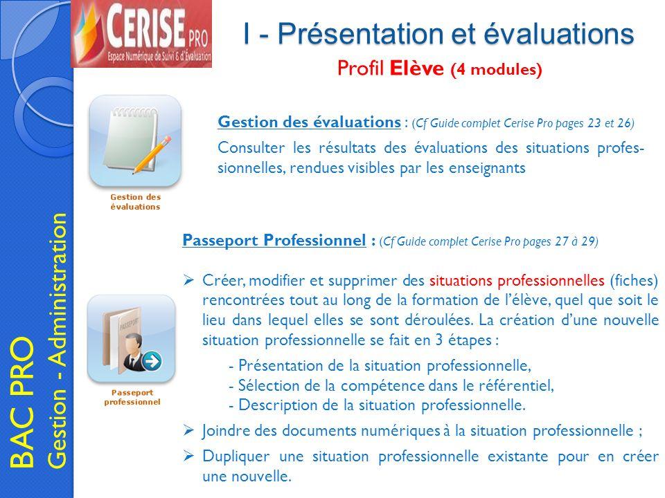 I - Présentation et évaluations BAC PRO Gestion - Administration Gestion des évaluations : (Cf Guide complet Cerise Pro pages 23 et 26) Consulter les