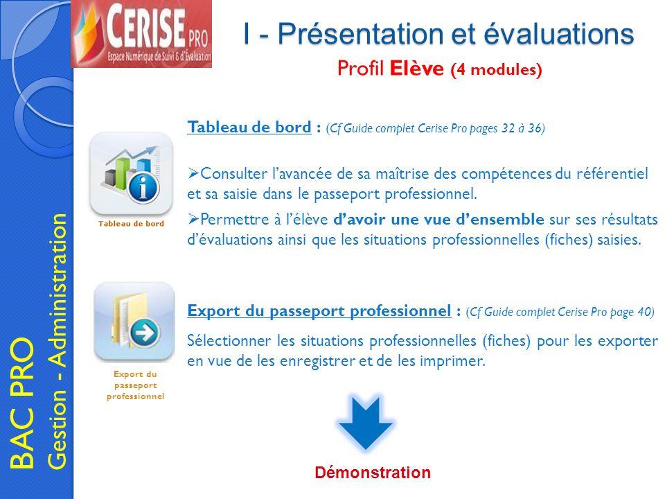 I - Présentation et évaluations BAC PRO Gestion - Administration Profil Elève (4 modules) Tableau de bord : (Cf Guide complet Cerise Pro pages 32 à 36