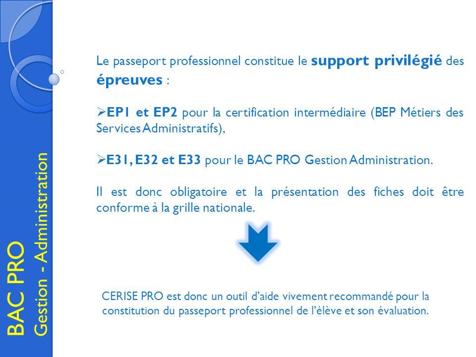 BAC PRO Gestion - Administration Le passeport professionnel constitue le support privilégié des épreuves : EP1 et EP2 pour la certification intermédia