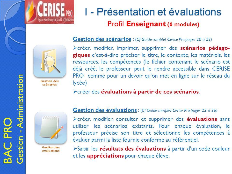 I - Présentation et évaluations BAC PRO Gestion - Administration Profil Enseignant (6 modules) Gestion des scénarios : (Cf Guide complet Cerise Pro pa