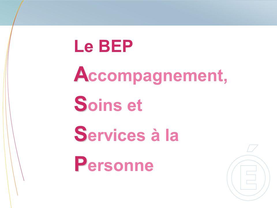 Le BEP A A ccompagnement, S S oins et S S ervices à la P P ersonne