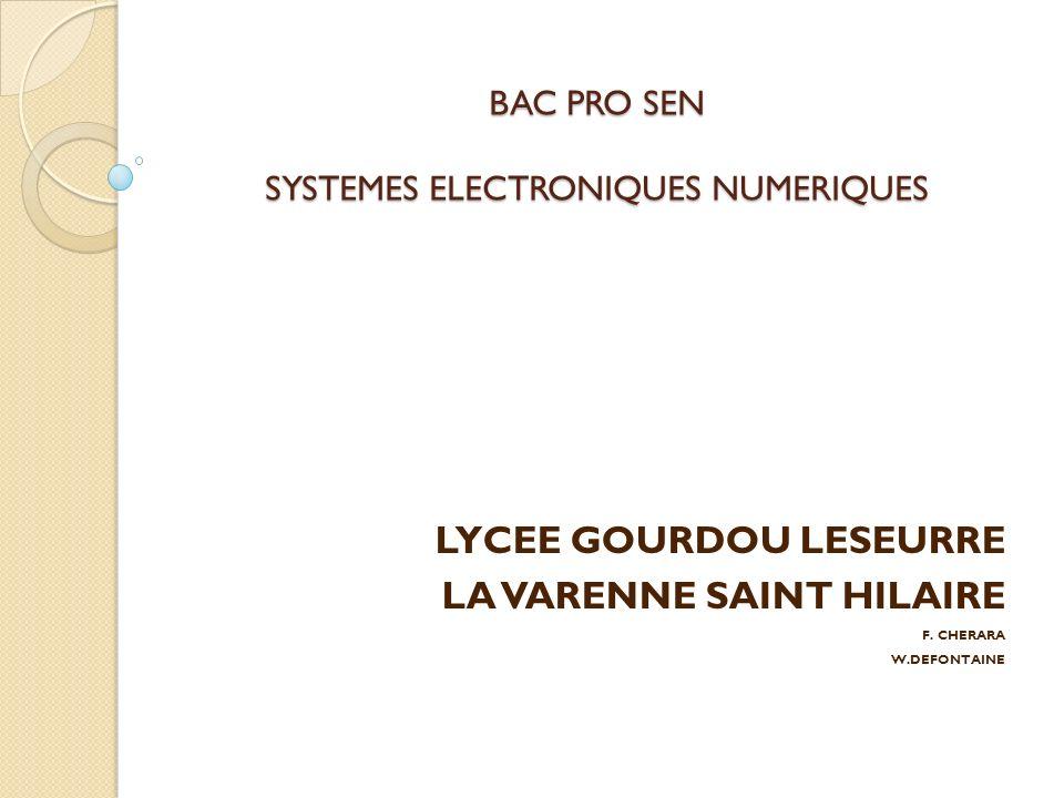 BAC PRO SEN SYSTEMES ELECTRONIQUES NUMERIQUES LYCEE GOURDOU LESEURRE LA VARENNE SAINT HILAIRE F. CHERARA W.DEFONTAINE