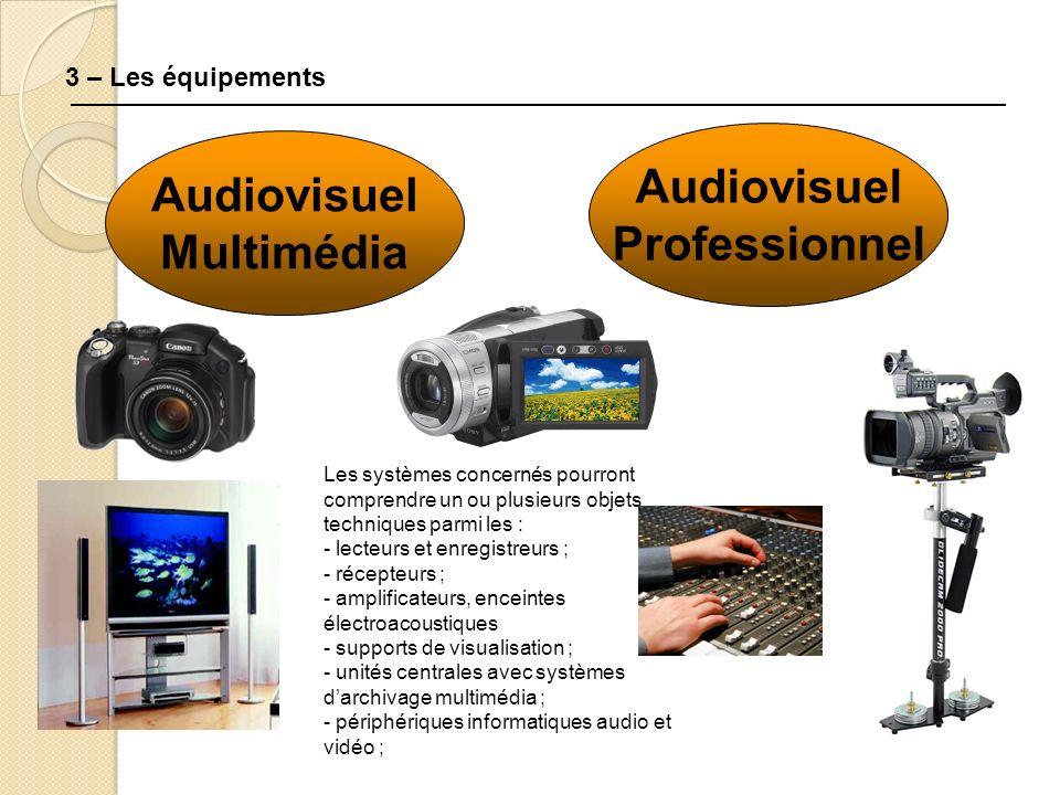3 – Les équipements Audiovisuel Multimédia Les systèmes concernés pourront comprendre un ou plusieurs objets techniques parmi les : - lecteurs et enre