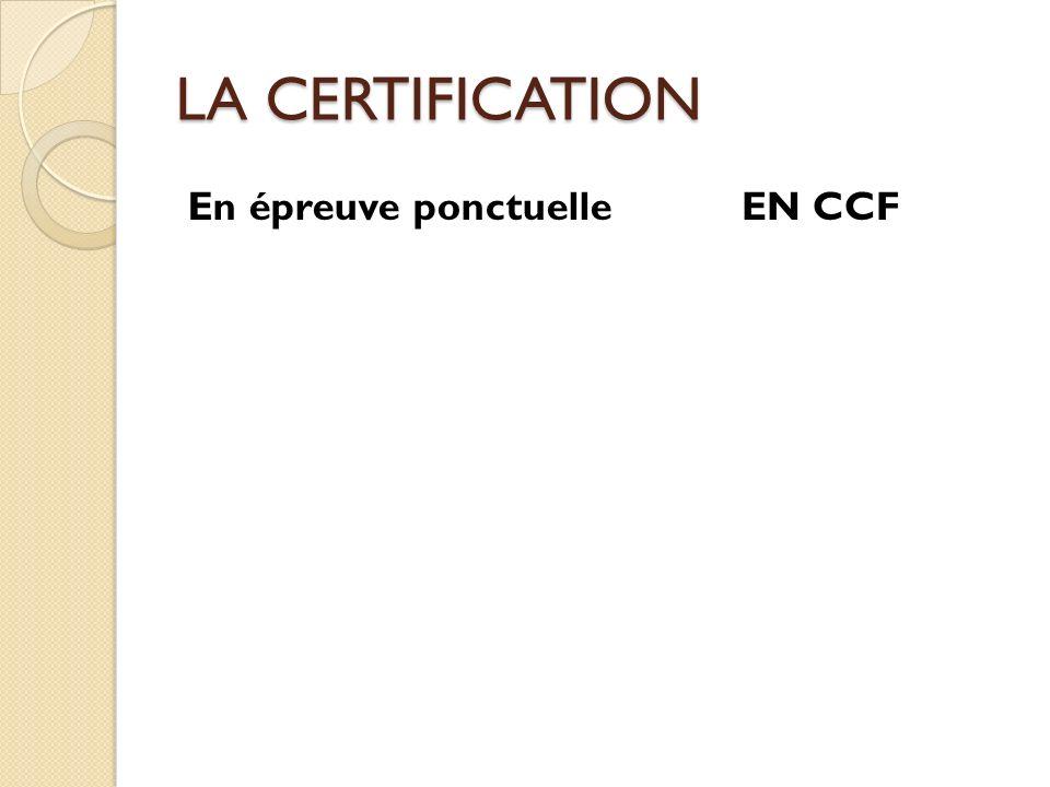 LA CERTIFICATION En épreuve ponctuelleEN CCF