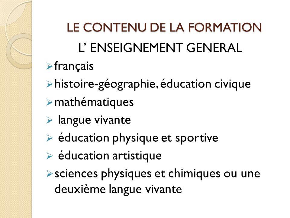 LE CONTENU DE LA FORMATION L ENSEIGNEMENT GENERAL français histoire-géographie, éducation civique mathématiques langue vivante éducation physique et s