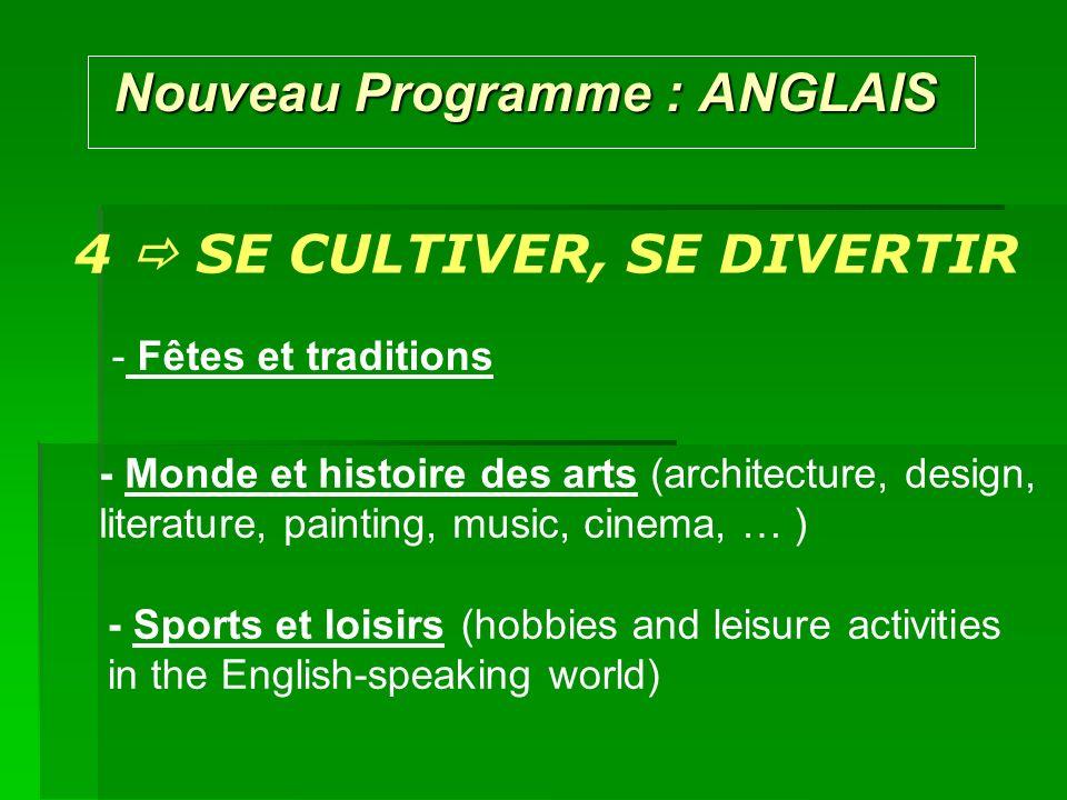 Nouveau Programme : ANGLAIS Nouveau Programme : ANGLAIS 4 SE CULTIVER, SE DIVERTIR - Fêtes et traditions - Monde et histoire des arts (architecture, d