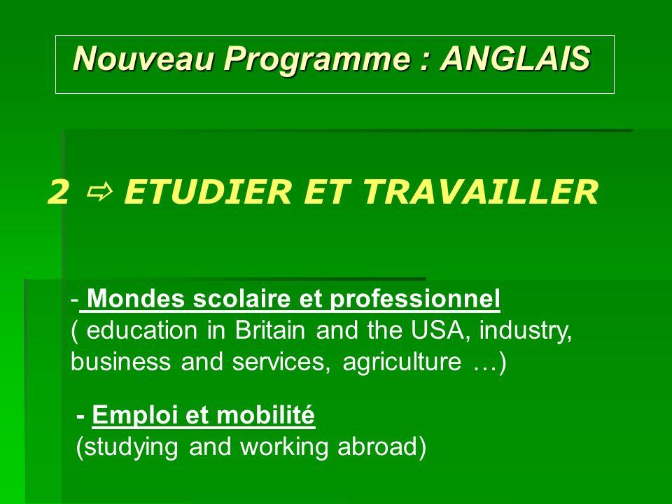 Nouveau Programme : ANGLAIS Nouveau Programme : ANGLAIS 2 ETUDIER ET TRAVAILLER - Mondes scolaire et professionnel ( education in Britain and the USA,