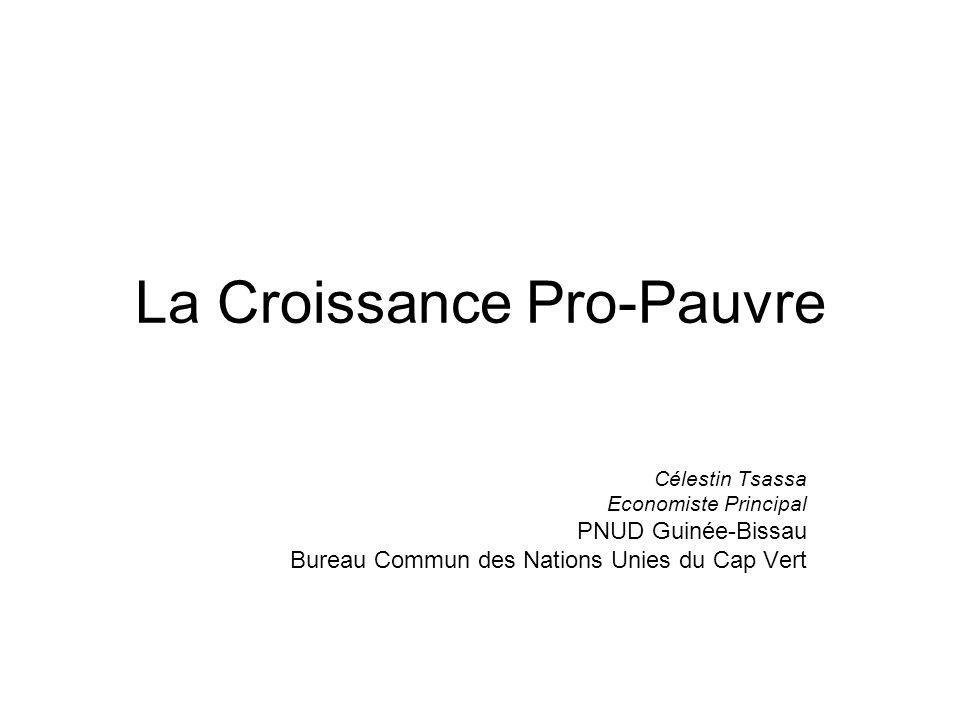 La Croissance Pro-Pauvre Célestin Tsassa Economiste Principal PNUD Guinée-Bissau Bureau Commun des Nations Unies du Cap Vert