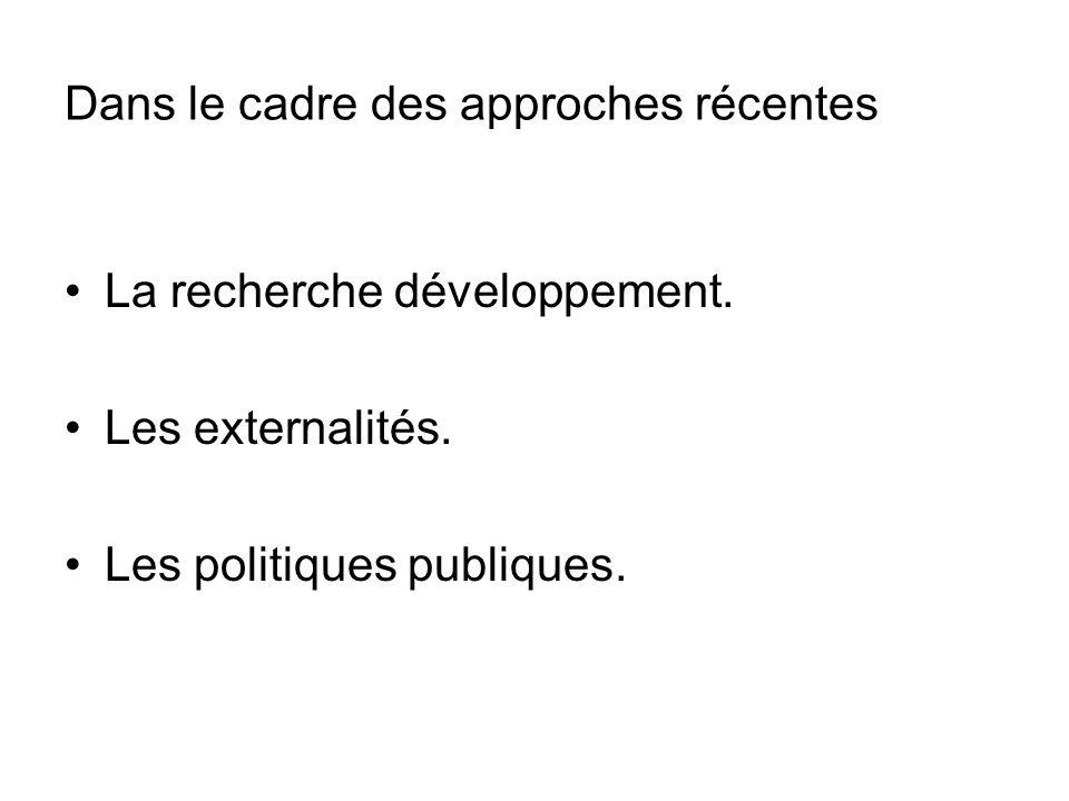 Dans le cadre des approches récentes La recherche développement. Les externalités. Les politiques publiques.