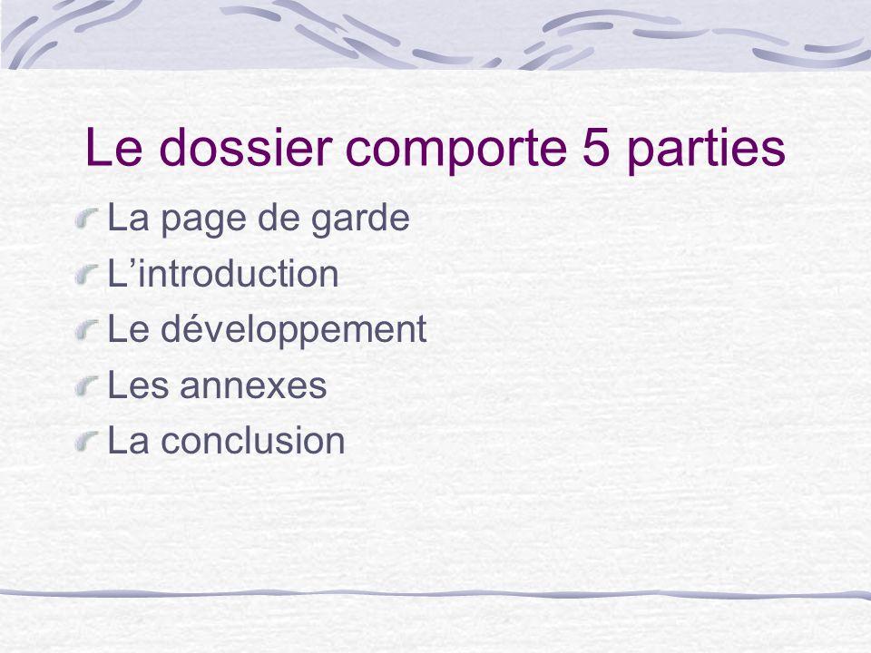 Le dossier comporte 5 parties La page de garde Lintroduction Le développement Les annexes La conclusion