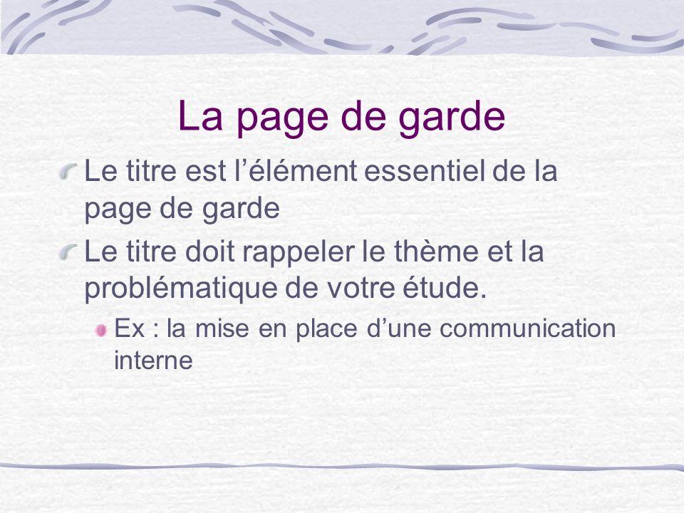 La page de garde Le titre est lélément essentiel de la page de garde Le titre doit rappeler le thème et la problématique de votre étude.