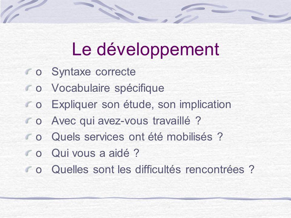 Le développement o Syntaxe correcte o Vocabulaire spécifique o Expliquer son étude, son implication o Avec qui avez-vous travaillé .