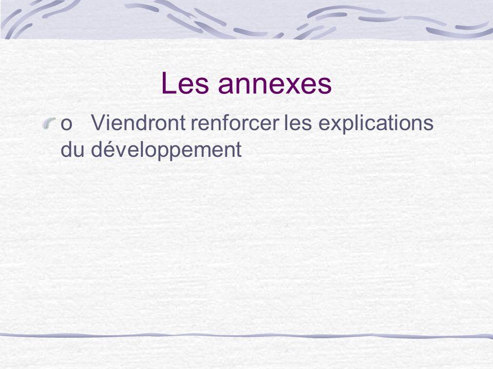Les annexes o Viendront renforcer les explications du développement