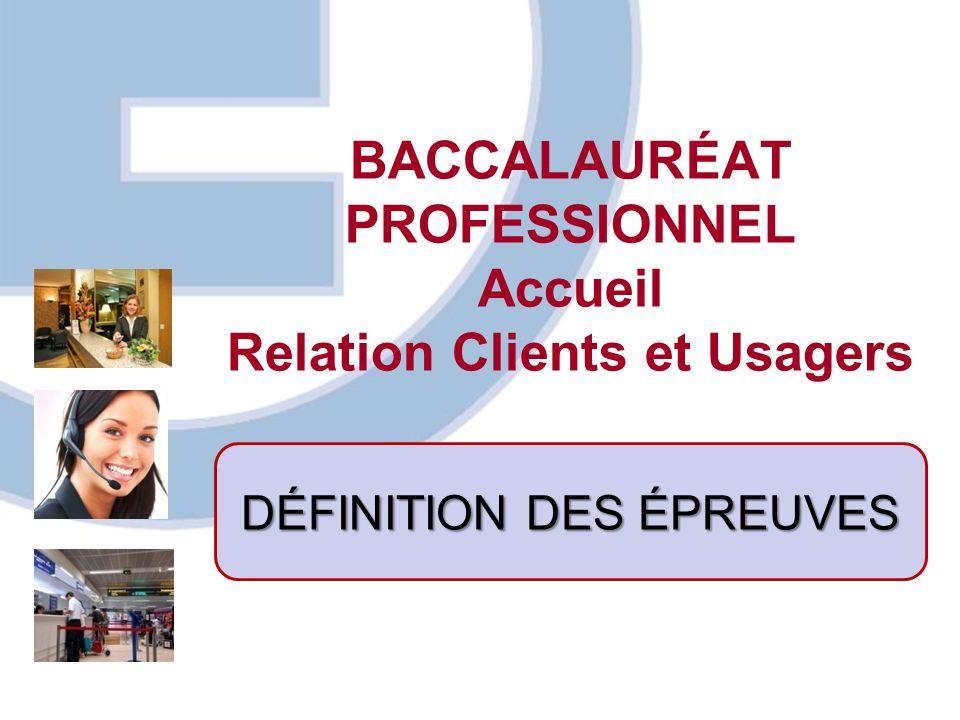 BACCALAURÉAT PROFESSIONNEL Accueil Relation Clients et Usagers DÉFINITION DES ÉPREUVES
