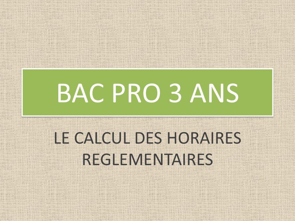 BAC PRO 3 ANS LE CALCUL DES HORAIRES REGLEMENTAIRES