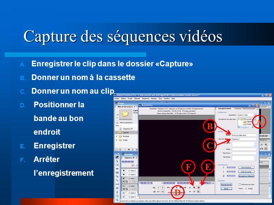 10 Capture des séquences vidéos A.Enregistrer le clip dans le dossier «Capture» B.