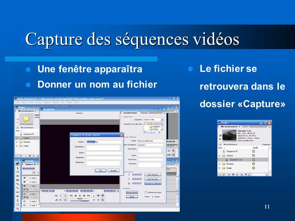 11 Capture des séquences vidéos Une fenêtre apparaîtra Donner un nom au fichier Le fichier se retrouvera dans le dossier «Capture»