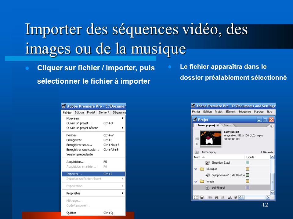 12 Importer des séquences vidéo, des images ou de la musique Cliquer sur fichier / Importer, puis sélectionner le fichier à importer Le fichier apparaîtra dans le dossier préalablement sélectionné