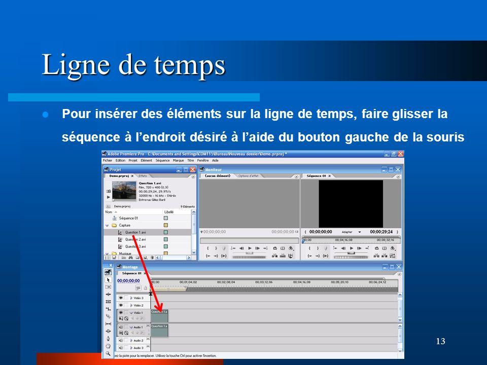 13 Ligne de temps Pour insérer des éléments sur la ligne de temps, faire glisser la séquence à lendroit désiré à laide du bouton gauche de la souris