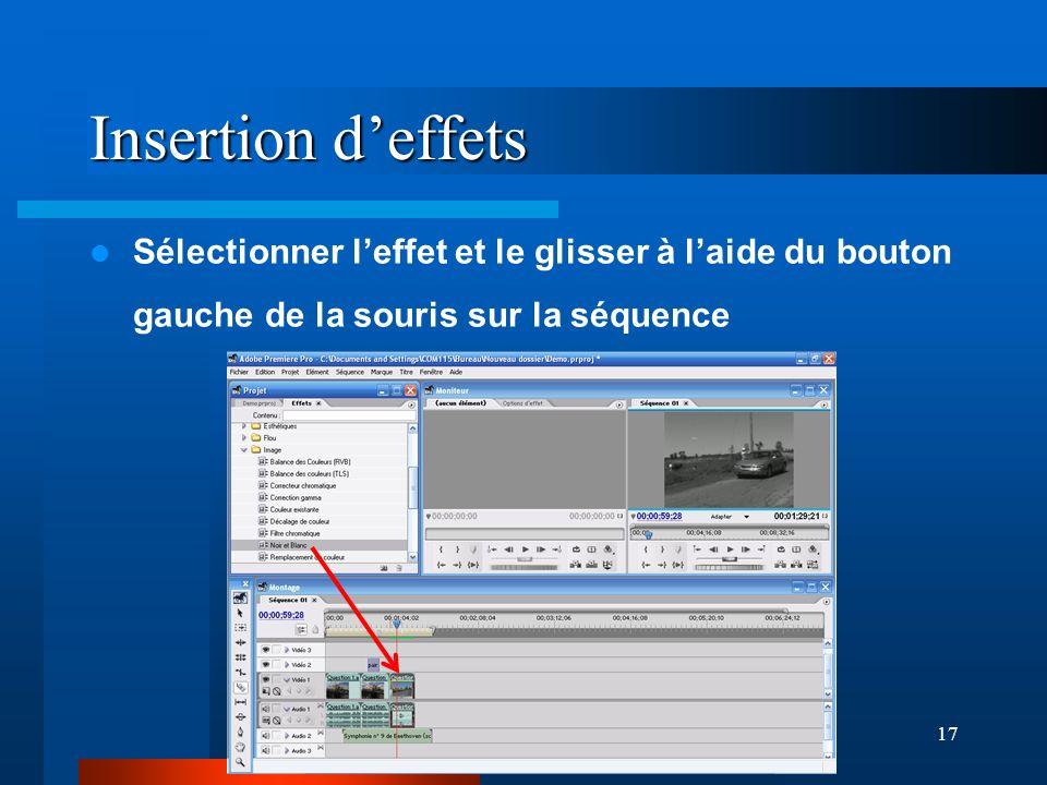 17 Insertion deffets Sélectionner leffet et le glisser à laide du bouton gauche de la souris sur la séquence