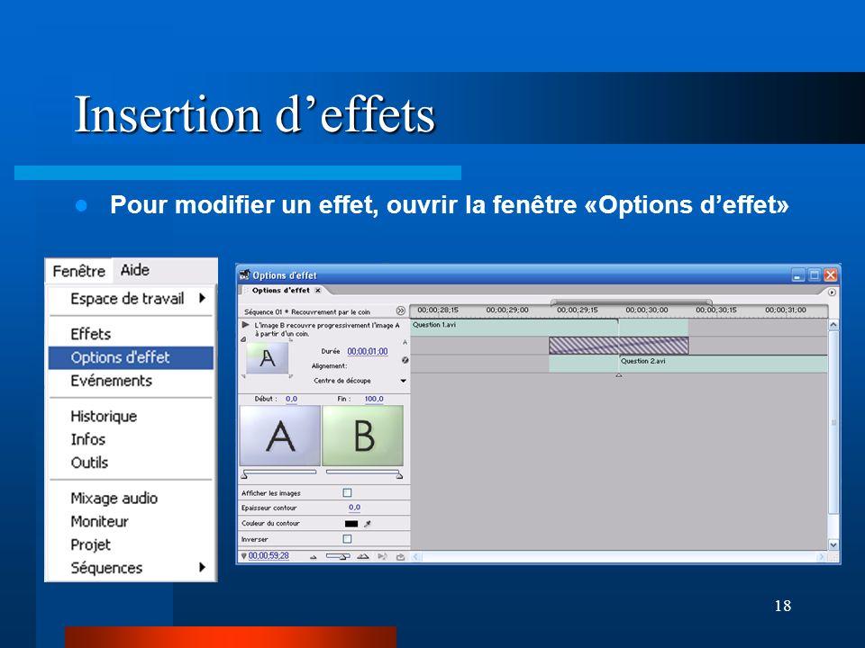 18 Insertion deffets Pour modifier un effet, ouvrir la fenêtre «Options deffet»