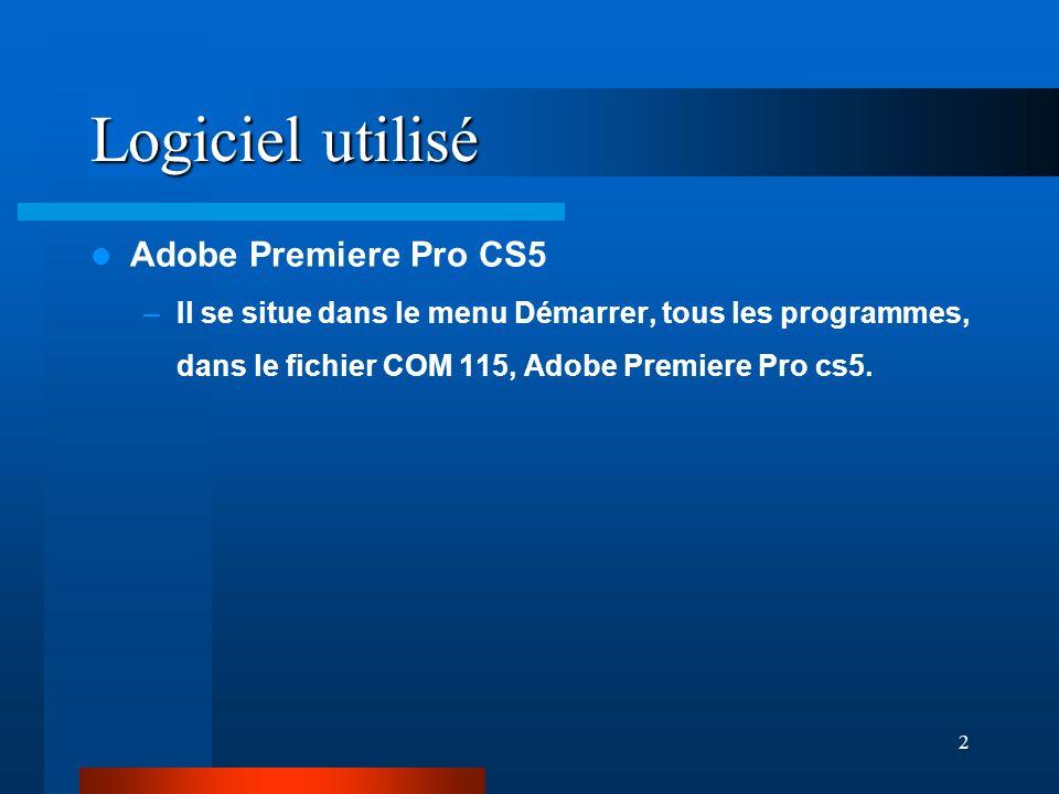 2 Logiciel utilisé Adobe Premiere Pro CS5 –Il se situe dans le menu Démarrer, tous les programmes, dans le fichier COM 115, Adobe Premiere Pro cs5.