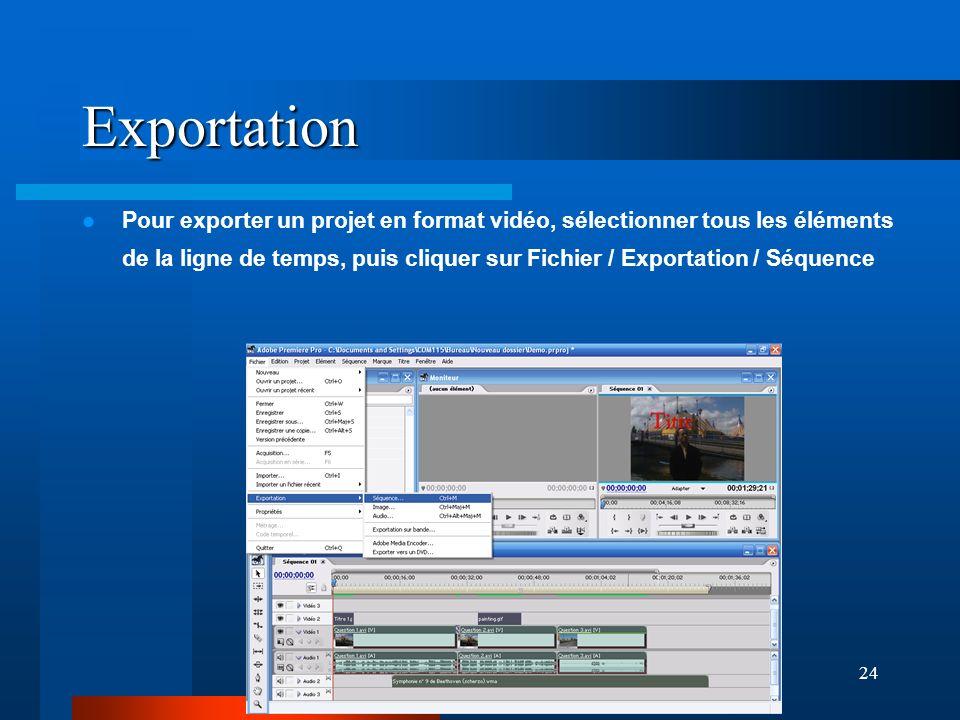 24 Exportation Pour exporter un projet en format vidéo, sélectionner tous les éléments de la ligne de temps, puis cliquer sur Fichier / Exportation / Séquence