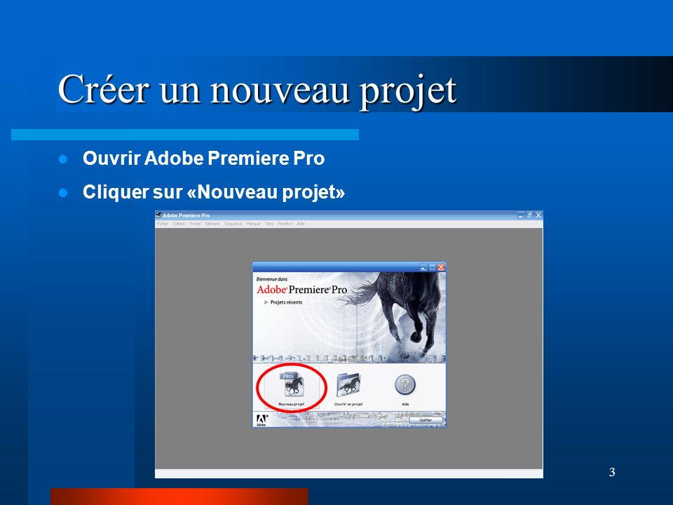 3 Créer un nouveau projet Ouvrir Adobe Premiere Pro Cliquer sur «Nouveau projet»