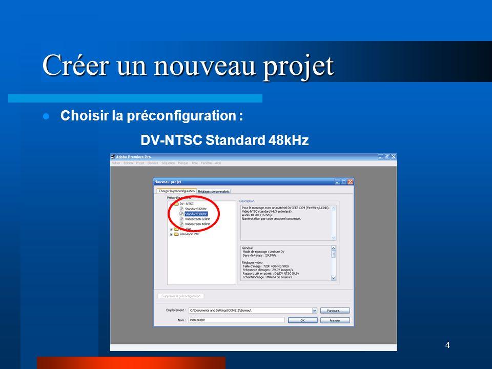 4 Créer un nouveau projet Choisir la préconfiguration : DV-NTSC Standard 48kHz