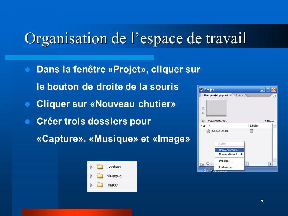 7 Organisation de lespace de travail Dans la fenêtre «Projet», cliquer sur le bouton de droite de la souris Cliquer sur «Nouveau chutier» Créer trois dossiers pour «Capture», «Musique» et «Image»