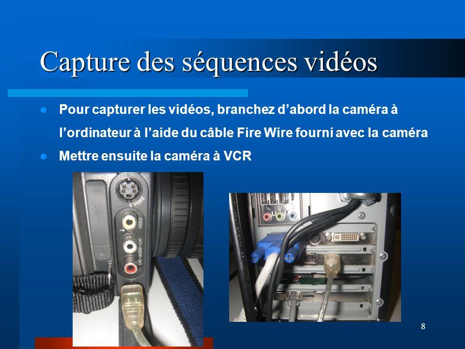 8 Capture des séquences vidéos Pour capturer les vidéos, branchez dabord la caméra à lordinateur à laide du câble Fire Wire fourni avec la caméra Mettre ensuite la caméra à VCR