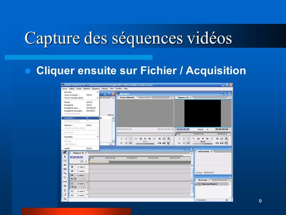 9 Capture des séquences vidéos Cliquer ensuite sur Fichier / Acquisition