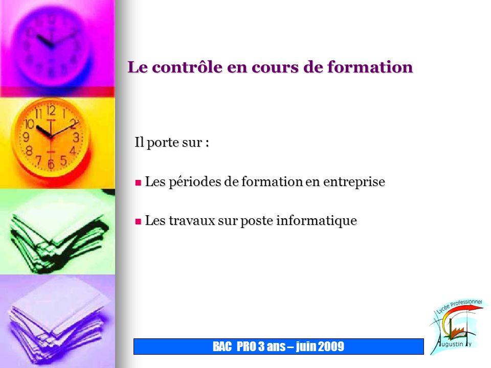 Le contrôle en cours de formation Il porte sur : L Les périodes de formation en entreprise es travaux sur poste informatique BAC PRO 3 ans – juin 2009
