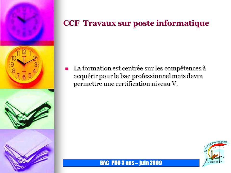 CCF Travaux sur poste informatique La formation est centrée sur les compétences à acquérir pour le bac professionnel mais devra permettre une certific
